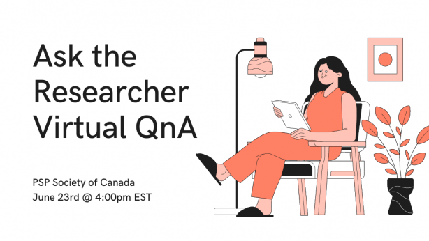 06/23/2021: PSP Society of Canada ASK THE RESEARCHER Session – (Remote)